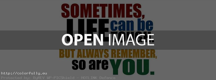 Sometimes life can be tough, but always remember so are you! Facebook cover