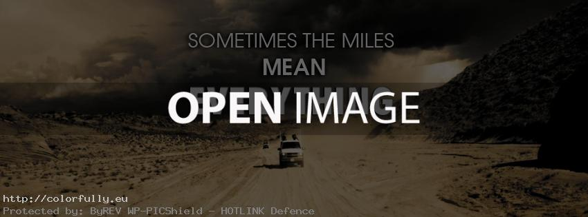Sometimes the miles mean everything - Facebook cover