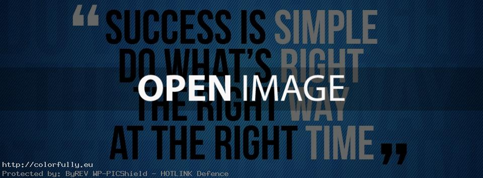 Success is simple – Do what's right the right way at the right time – Facebook cover