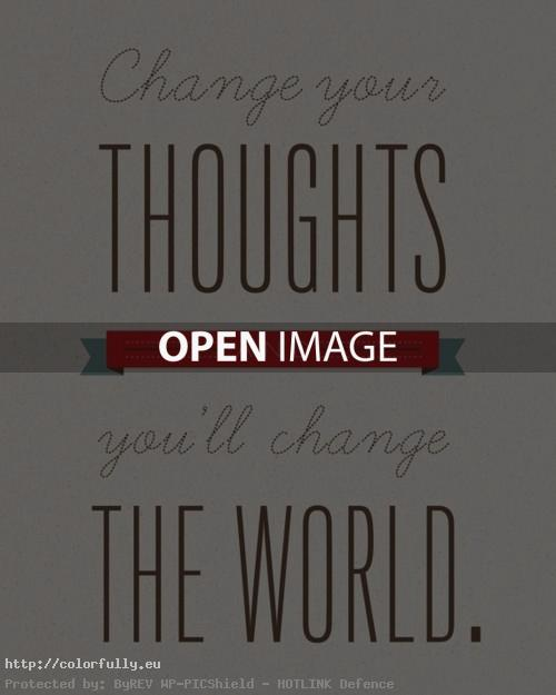 change-your-thoughts-and-you-will-change-the-world