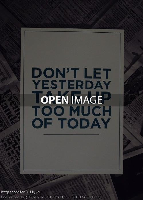 dont-let-yesterday-take-up-too-much-of-today-quote