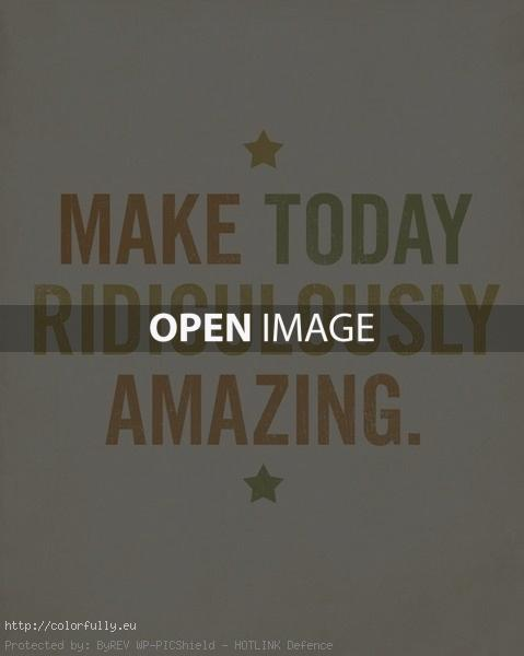 make-today-ridiculously-amazing