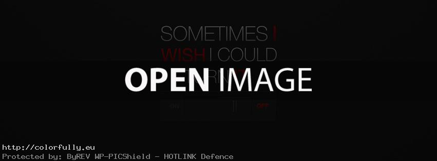 Sometimes I wish I coluld turn it off – Facebook cover