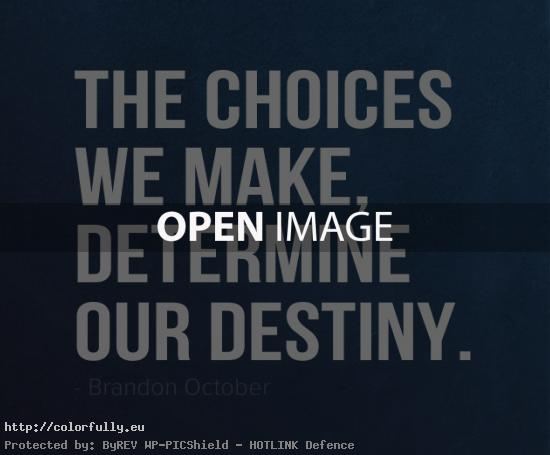 The choices we make determine our destiny