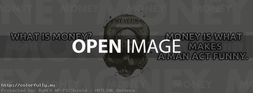 What is money? Money is what makes a man act funny – Facebook cover