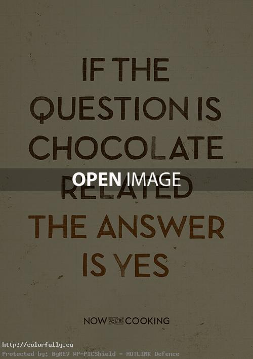 If the question is chocolate, realated the answer is Yes