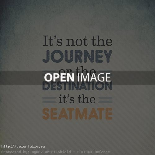 It's not the journey or the destination it is the seatmate