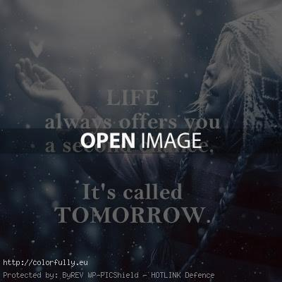Life always offer you a second chance - Its called tomorrow