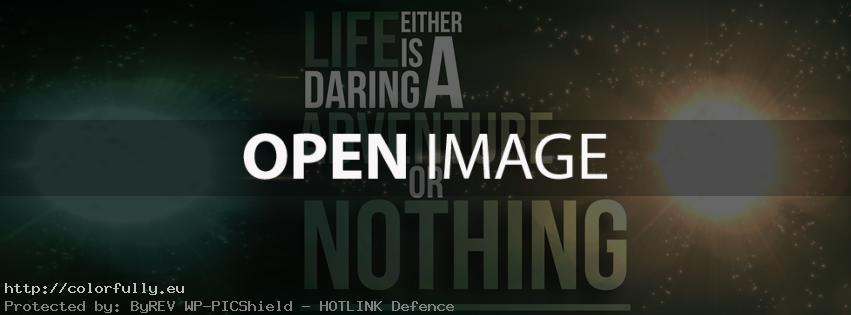 Life is either a daring adventure or nothing - Facebook cover