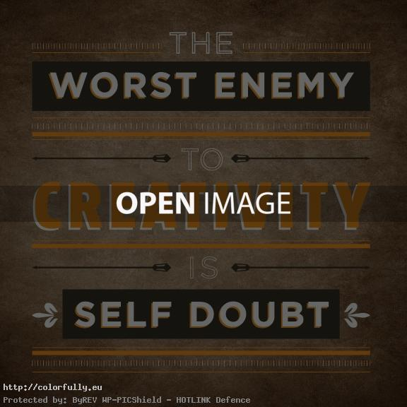 The worst enemy to creativity is self doub