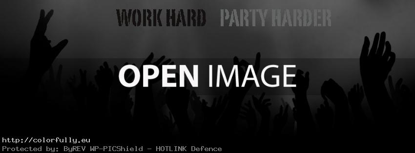 Work hard party harder – Facebook cover!