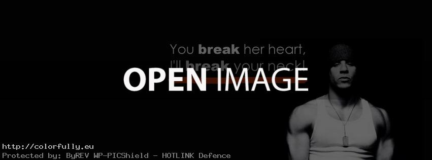 You break her heart, I'll break your neck! – Facebook cover