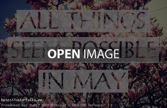 All things seem possible in May