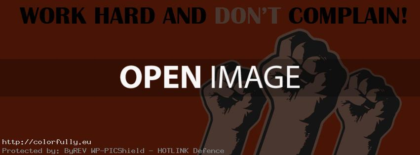 Work hard and don't complain – Facebook cover