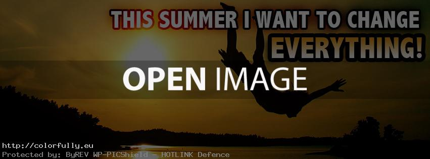 This summer I want to change everything – Facebook cover