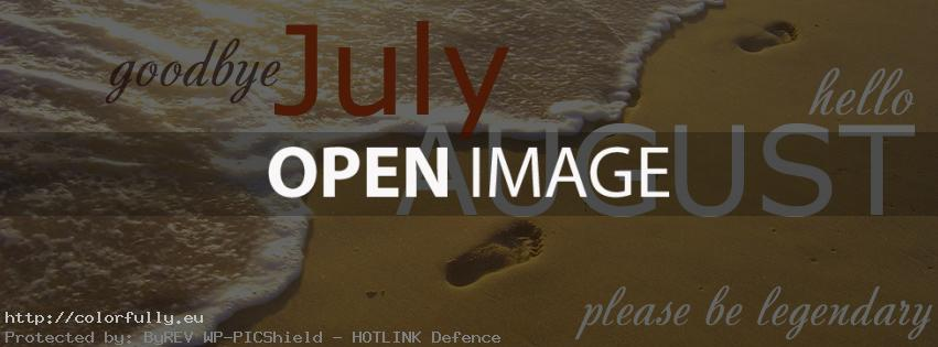 Goodbye July, Hello August – Facebook cover