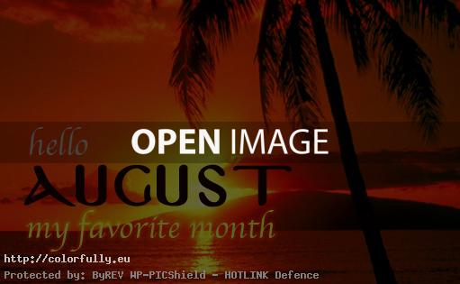 Hello August – my favorite month