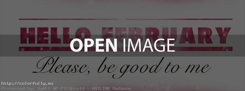Hello February! Please, be good to me – Facebook cover