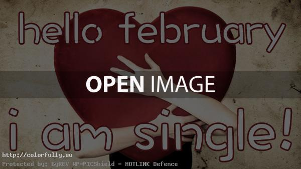 Hello February – I am single!