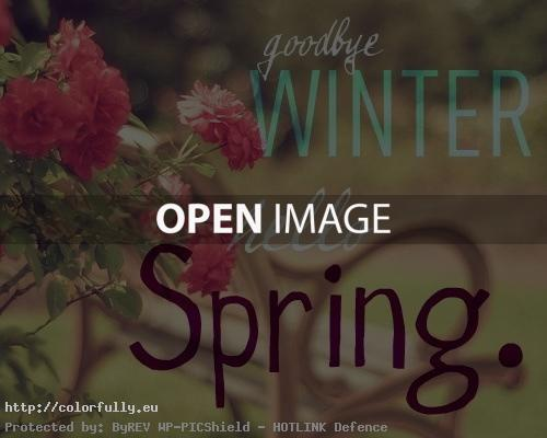 Goodbye winter! Hello Spring!