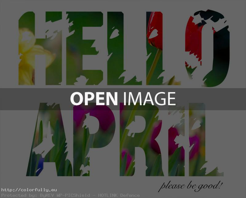 Hello April! Please be good!