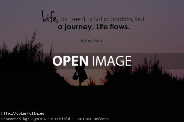 Life is a journey. Life flows.