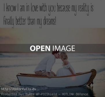 I know I am in love with you because my reality is finally better than my dreams
